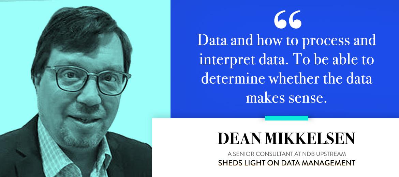 Dean Mikkelsen – a Senior Consultant at NDB Upstream – sheds light on Data Management